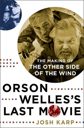 Road to Cinema Talks with Author Josh Karp About his New Book 'Orson Welles's Last Movie: The Making of 'The Other Side of the Wind""